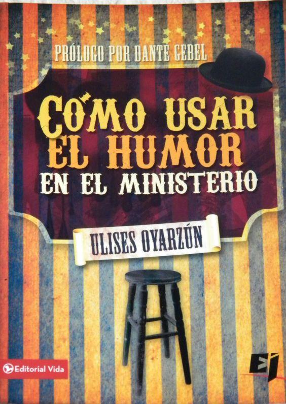 Cómo Usar el Humor en el Ministerio, Ulises Oyarzún