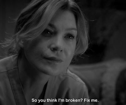 """So you think I'm broken? Fix me."" Meredith on Grey's Anatomy; Grey's Anatomy quotes"