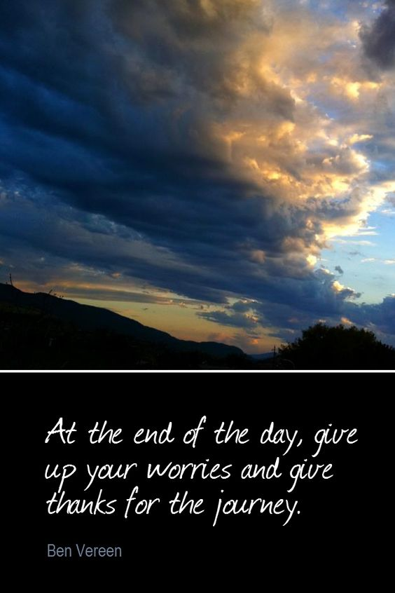 Daily Quotation for September 5, 2014 #quote #quoteoftheday     At the end of the day, give up your worries and give thanks for the journey. - Ben Vereen