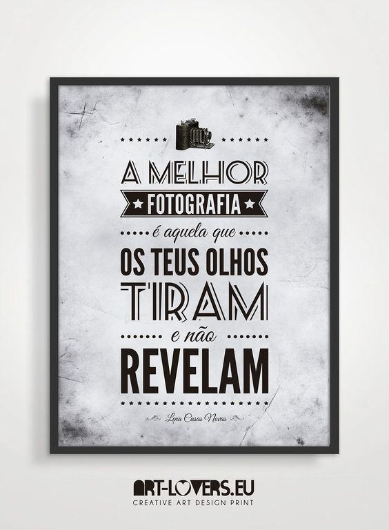 """www.art-lovers.eu Frase """"A melhor fotografia é aquela que os teus olhos tiram e não revelam..."""" Lena Casas Novas"""