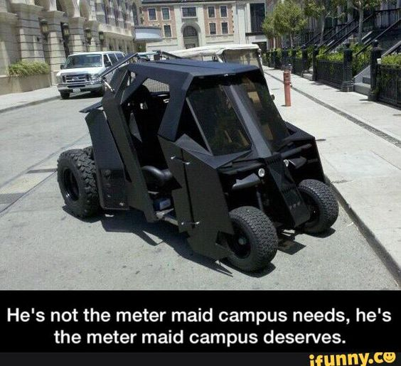 He's not the meter maid campus needs, he's the meter maid campus deserves.