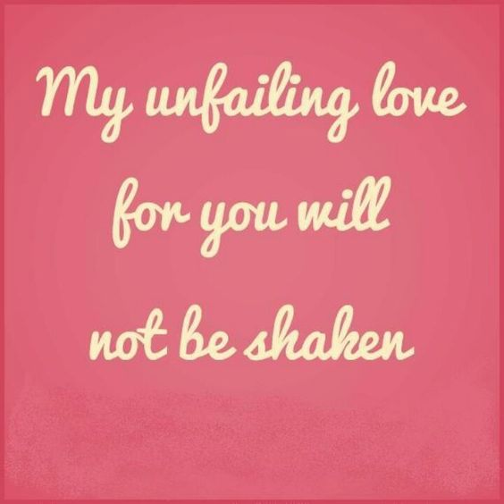 my unfailing love for you will not be shaken.