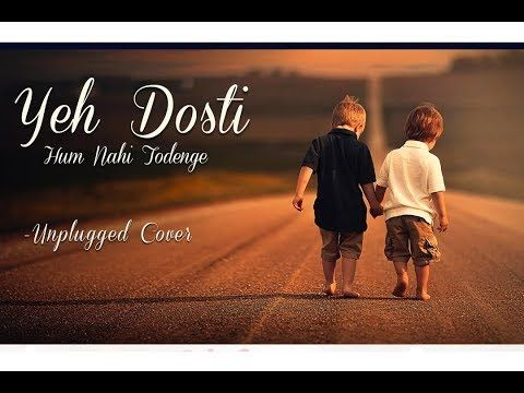 Yeh Dosti Hum Nahi Todenge Unplugged Cover Rahul Jain Sholay Tune Lyrico Youtube What Is Life About Cover Best Friends
