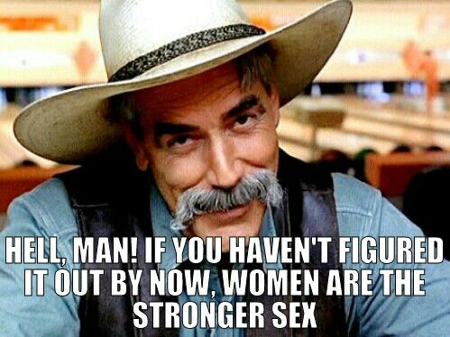 Sam Elliot's thoughts on the strength of women.