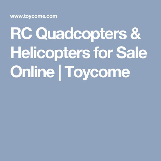RC Quadcopters & Helicopters for Sale Online | Toycome