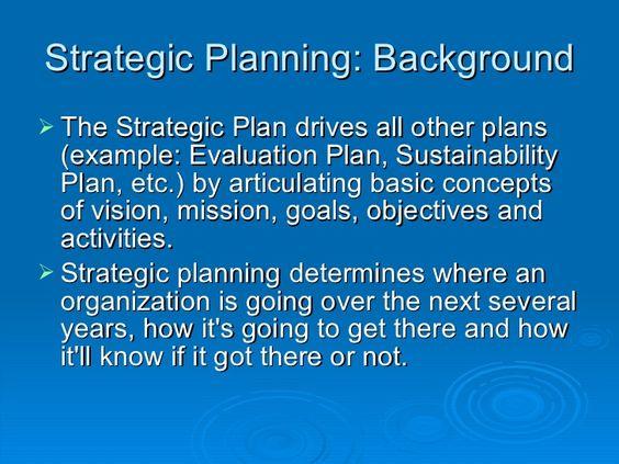 Strategic Planning Background u003culu003eu003cliu003eThe Strategic Plan drives - evaluation plan