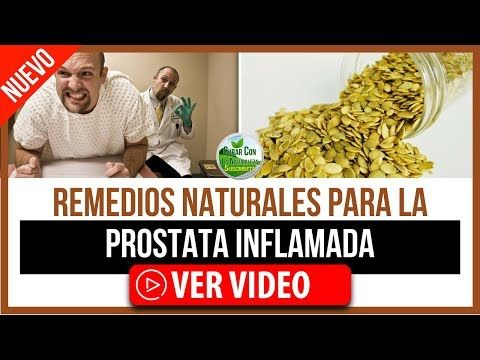 remedios caseros para la próstata inflamada o prostatitis