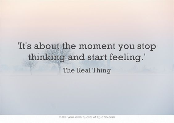 'It's about the moment you stop thinking and start feeling.'