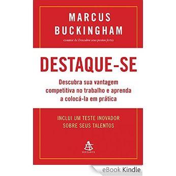 Destaque-se: Descubra sua vantagem competitiva no trabalho e aprenda a colocá-la em prática eBook: Marcus Buckingham: Amazon.com.br: Loja Kindle