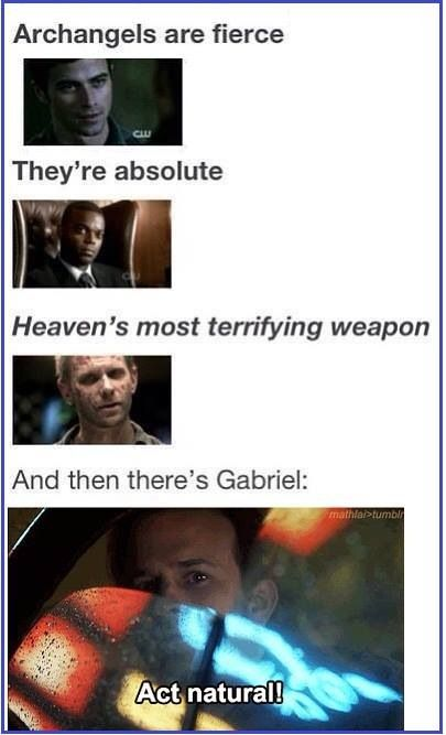 Supernatural - Archangels are fierce, they're absolute.  Heaven's most terrifying weapon.  And then there's Gabriel.