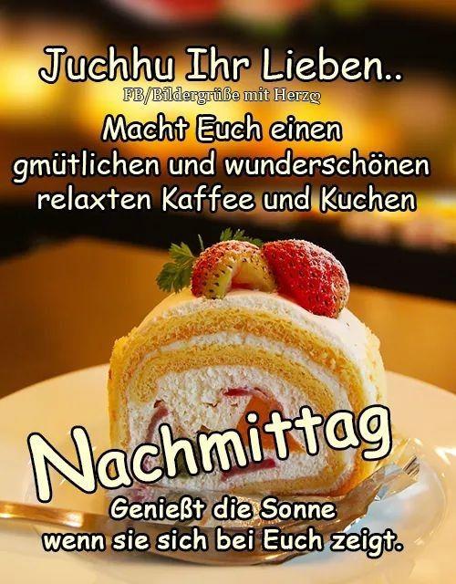 Happy Nachmittag Mit Bildern Nachmittags Grusse Kaffee Und Kuchen Grusse