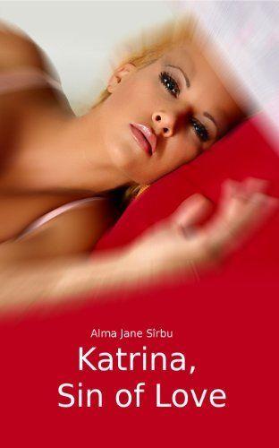 Katrina, Sin of Love (English Edition) von Alma Jane Sîrbu, http://www.amazon.de/dp/B008464RDS/ref=cm_sw_r_pi_dp_Eb9rvb1EH664Q