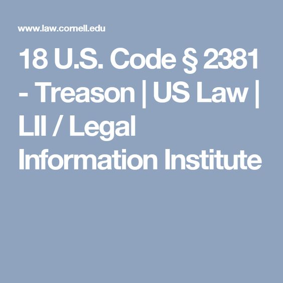 18 U.S. Code § 2381 - Treason | US Law | LII / Legal Information Institute