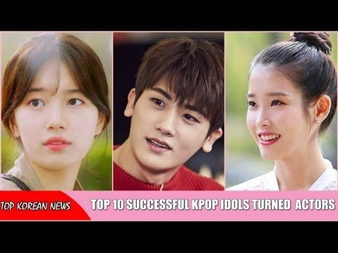 Top 10 Successful Kpop Idols Turned Kdrama Actors Youtube Kdrama Actors Actors Kpop Idol