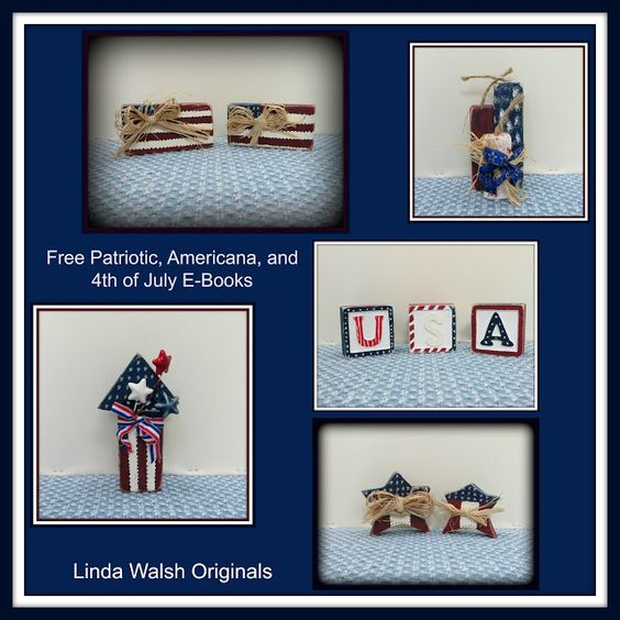 Linda Walsh Originals Dolls and Crafts Blog: Gotta Love Patriotic, Americana and 4th of July Home Decorations Free E-Books:
