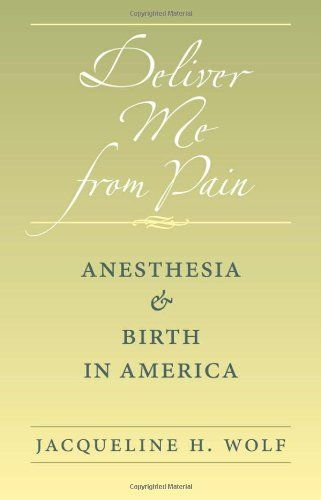 Deliver Me from Pain: Anesthesia and Birth in America by Jacqueline H. Wolf http://www.amazon.com/dp/0801891108/ref=cm_sw_r_pi_dp_BWMSwb03KF58D