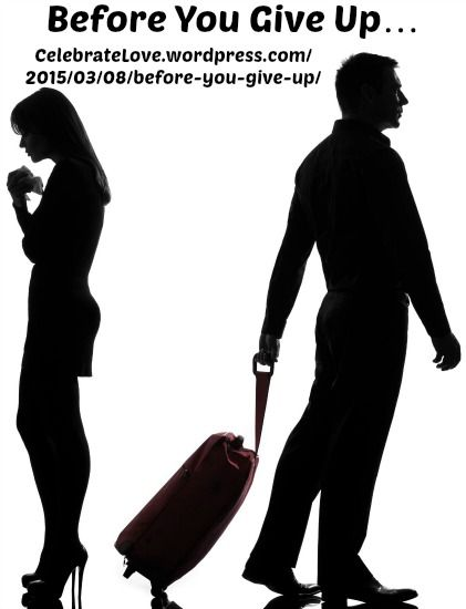 "Relationships ~ New article, ""Before You Give Up..."" on my ‪#‎Relationships Blog (designed not to sell, but to teach!). Something new about Relationships is posted every 4th day! More than 695 FREE Articles! Tell your friends by clicking ""SHARE."" ~  https://CelebrateLove.wordpress.com/2015/03/08/before-you-give-up/  Another Relationship HotSpot:  http://www.CelebrateLove.com"