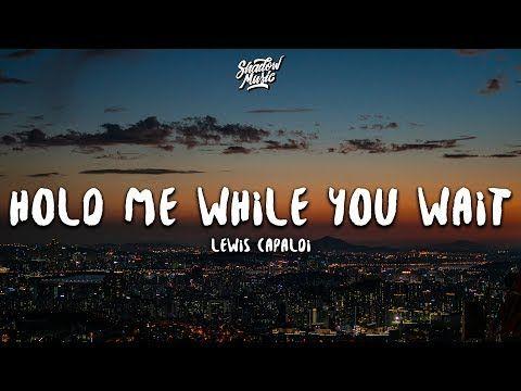 Lewis Capaldi Hold Me While You Wait Lyrics Youtube Lyrics