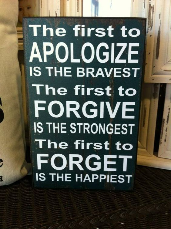 Apologize > Forgive > Forget Brave + Strong + Happy