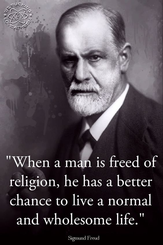 """""""When a man is freed of religion, he has a better chance to live a normal and wholesome life."""" Sigmund Freud"""