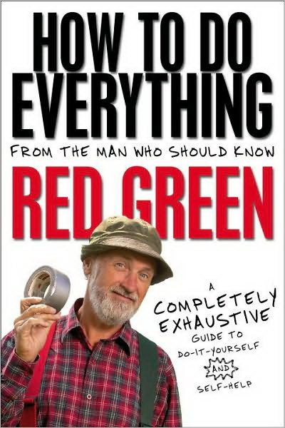 How to Do Everything From the Man Who Should Know  Red Green