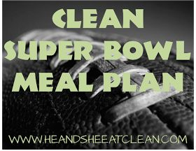 He and She Eat Clean: Super Bowl Meal Plan