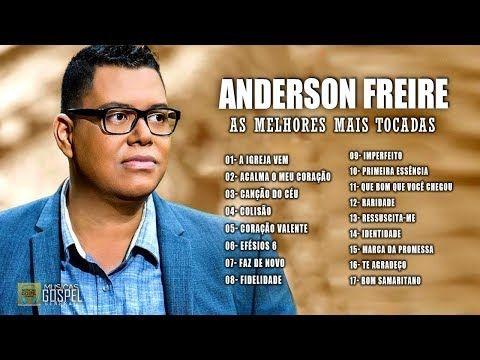 Anderson Freire As Melhores Músicas Mais Tocadas Atualizada 2019 Louvores E Adoração 2019 Letras De Músicas Gospel Musicas Mais Tocadas Cantora Evangélica