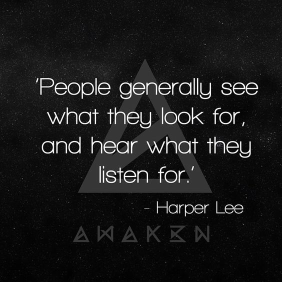 'People generally see what they look for, and hear what they listen for' - Harper Lee #awak3n