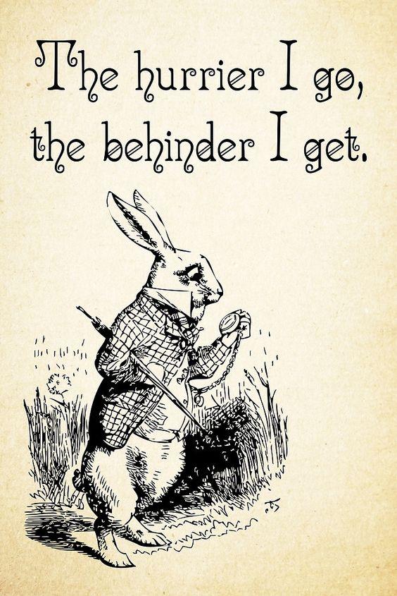 Alice in Wonderland Quote - The Hurrier I Go - White Rabbit Quote ...