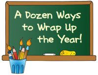 A Dozen Fun Ways to Wrap Up the  School Year - includes activity descriptions and links to needed resources