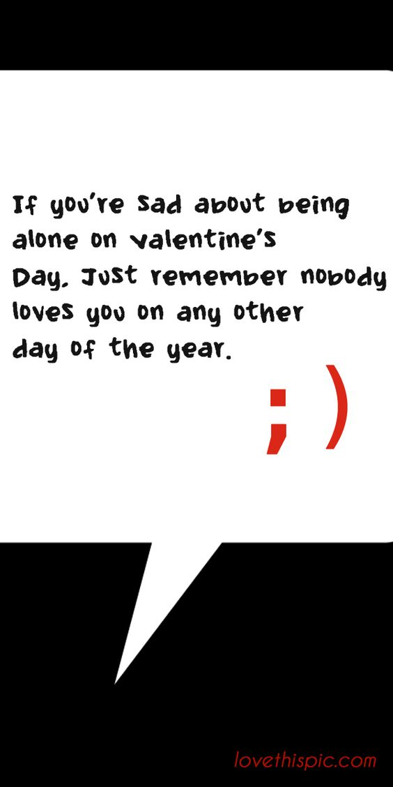 If you're sad  love love quotes funny cute mean humor pinterest pinterest quotes valentines