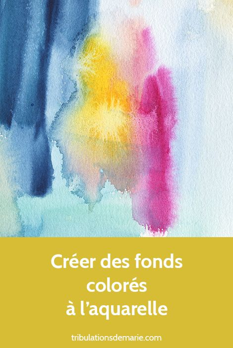 Creer Des Fonds Colores A L Aquarelle Aquarelle Aplat De