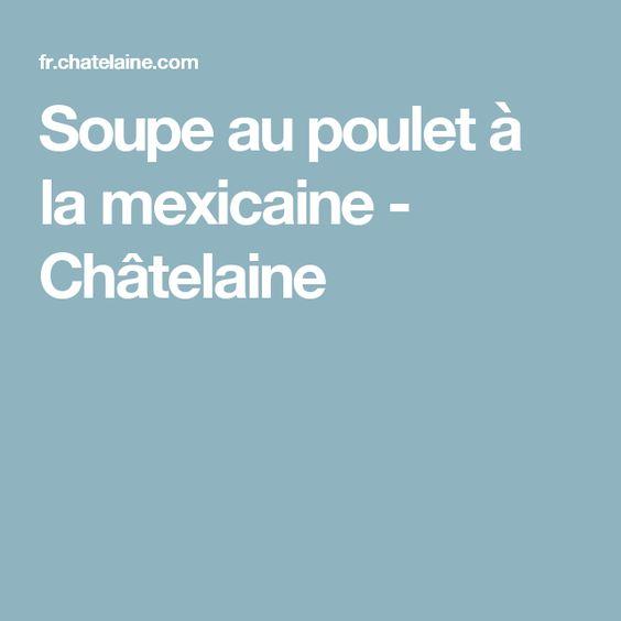 Soupe au poulet à la mexicaine - Châtelaine