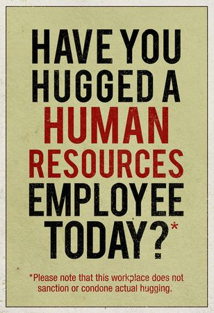 Have You Hugged a Human Resources Employee Today HR Humour - hr resource