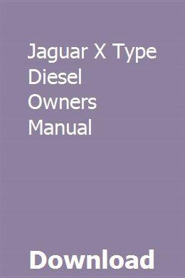 Jaguar X Type Diesel Owners Manual Jaguar X Jaguar S Type Manual