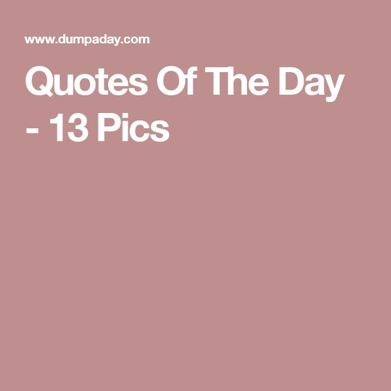 Quotes Of The Day - 13 Pics