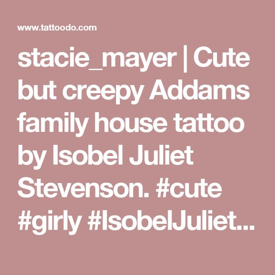 stacie_mayer | cute but creepy addams family house tattooisobel