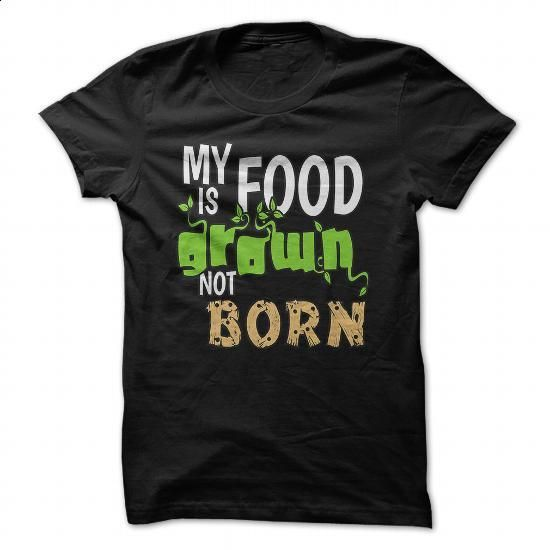 My Food is Grown not Born - #shirts for men #mens casual shirts. BUY NOW => https://www.sunfrog.com/LifeStyle/My-Food-is-Grown-not-Born.html?id=60505