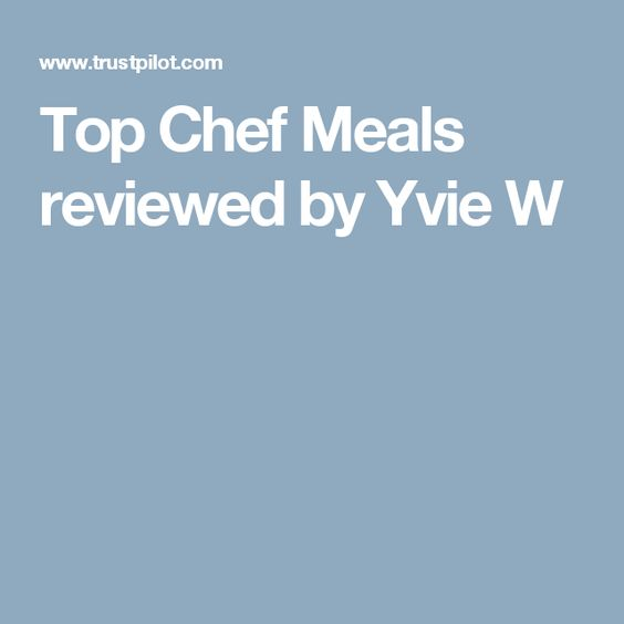 Top Chef Meals reviewed by Yvie W