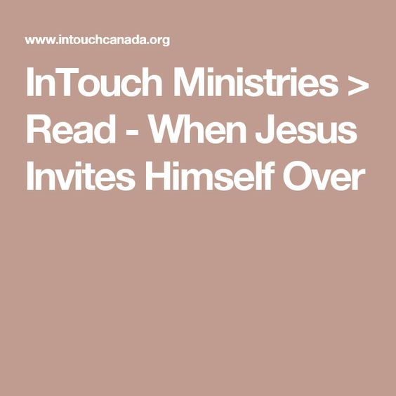 InTouch Ministries > Read - When Jesus Invites Himself Over