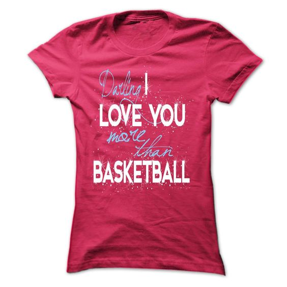 Limited Edition Darling, I love you more than Basketbal T Shirt, Hoodie, Sweatshirt