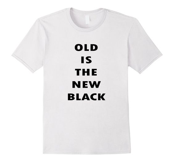 Amazon.com: Old Is The New Black Tshirt: Clothing Perfect for 50 60 70 or 80 Birthday!!