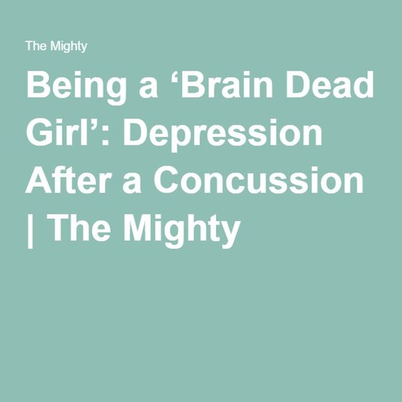 Being a 'Brain Dead Girl': Depression After a Concussion | The Mighty