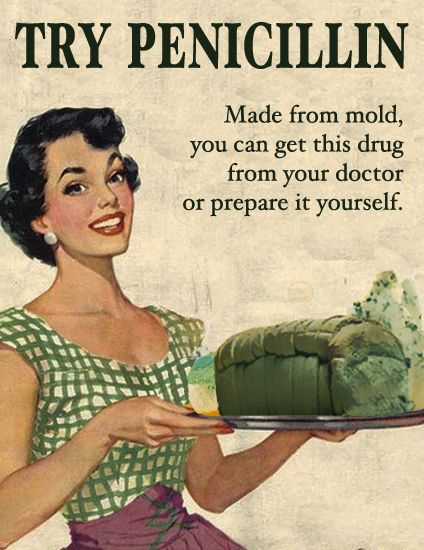Try Penicillin. Made from mold, you can get this drug from your doctor ... or prepare it yourself. #medicine #humor: