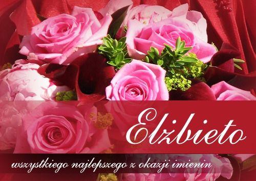 Elzbieto Wszystkiego Najlepszego Z Okazji Imienin Flowers Rose Birthday