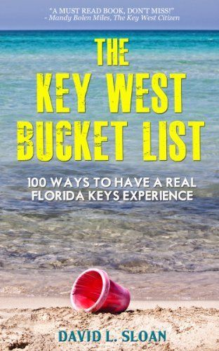 The Key West Bucket List (100 Ways To Have A Real Florida Keys Experience) by David L. Sloan, http://www.amazon.com/dp/0983167117/ref=cm_sw_r_pi_dp_RDpbsb0SKR0C2