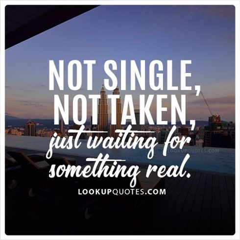 Not Single Not Taken Just Waiting For Something Real Relationship Quotes Taken Quotes Real Quotes Queen Quotes