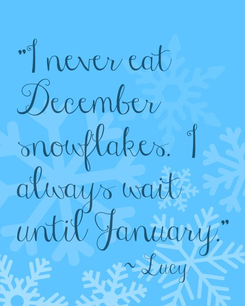 I always eat January snow flakes!: