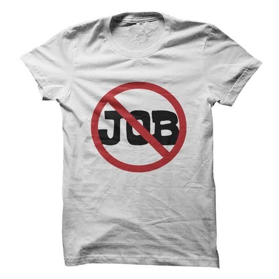 NO JOB T-Shirt Hoodie Sweatshirts iia. Check price ==► http://graphictshirts.xyz/?p=59310