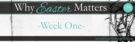 My thoughts on Why Easter Matters Bible study by Good Morning Girls!: